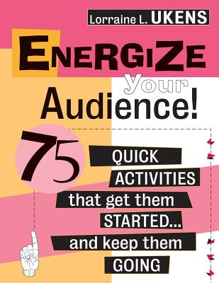 Energize Your Audience!: 75 Quick Activities That Get Them Started . . . and Keep Them Going - Ukens, Lorraine L