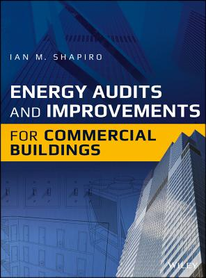 Energy Audits and Improvements for Commercial Buildings - Shapiro, Ian M