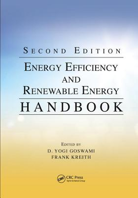 Energy Efficiency and Renewable Energy Handbook, Second Edition - Goswami, D. Yogi (Editor), and Kreith, Frank (Editor)