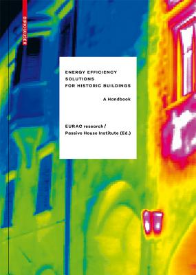 Energy Efficiency Solutions for Historic Buildings: A Handbook - Troi, Alexandra (Eurac Research) (Editor), and Bastian, Zeno (Passive House Institute) (Editor)