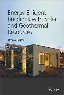 Energy Efficient Buildings with Solar and Geothermal Resources - Eicker, Ursula