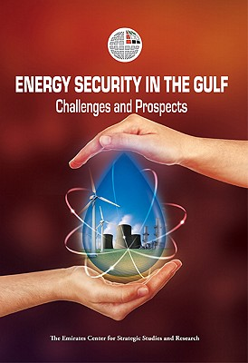 Energy Security in the Gulf: Challenges and Prospects - ECSSR