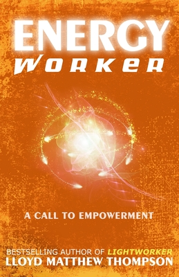 Energyworker: A Call to Empowerment - McCord, Molly (Foreword by), and Thompson, Lloyd Matthew