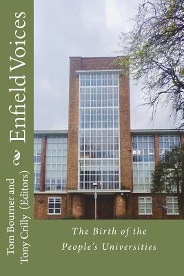 Enfield Voices: The Birth of the People's Universities - Bourner, Tom, and Crilly, Tony