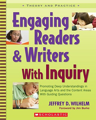 Engaging Readers & Writers with Inquiry: Promoting Deep Understandings in Language Arts and the Content Areas with Guiding Questions - Wilhelm, Jeffrey D