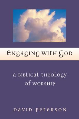 Engaging with God: A Biblical Theology of Worship - Peterson, David G, and Marshall, I Howard, Professor, PhD (Foreword by)