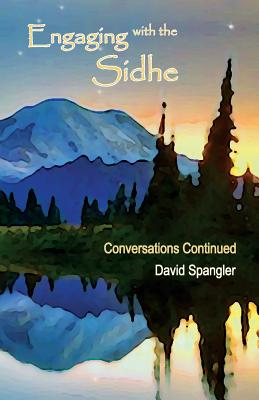 Engaging with the Sidhe: Conversations Continued - Spangler, David