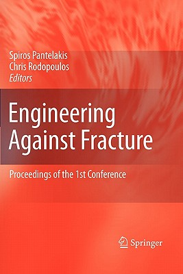 Engineering Against Fracture: Proceedings of the 1st Conference - Pantelakis, S G (Editor), and Rodopoulos, C a (Editor)