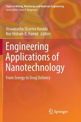 Engineering Applications of Nanotechnology: From Energy to Drug Delivery - Korada, Viswanatha Sharma (Editor), and Hisham B Hamid, Nor (Editor)