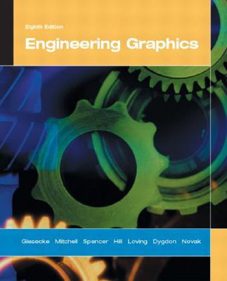 Engineering Graphics - Giesecke, Frederick E, and Mitchell, Alva, and Spencer, Henry C
