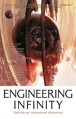 Engineering Infinity - Strahan, Jonathan (Editor), and Stross, Charles, and Baxter, Stephen