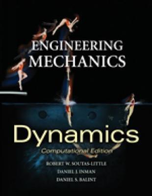 Engineering Mechanics: Computational Edition: Dynamics - Computational Edition - Soutas-Little, Robert W, and Inman, Daniel J., and Balint, Daniel