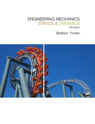 Engineering Mechanics: Statics & Dynamics - Bedford, Anthony, and Fowler, Wallace