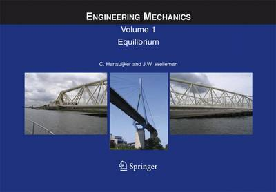 Engineering Mechanics Volume 1: Equilibrium - Hartsuijker, C