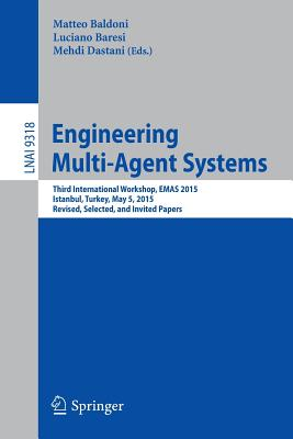 Engineering Multi-Agent Systems: Third International Workshop, Emas 2015, Istanbul, Turkey, May 5, 2015, Revised, Selected, and Invited Papers - Baldoni, Matteo (Editor)