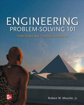Engineering Problem-Solving 101: Time-Tested and Timeless Techniques: Time-Tested and Timeless Techniques - Messler, Robert W