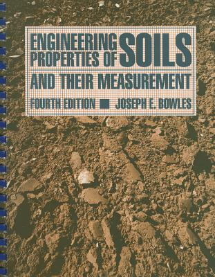Engineering Properties of Soils and Their Measurement - Bowles, Joseph E