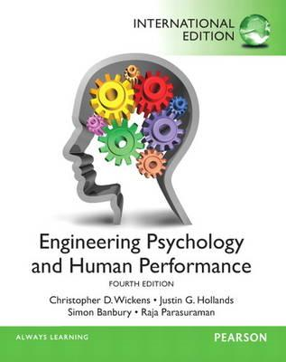 Engineering Psychology & Human Performance - Wickens, Christopher D., and Hollands, Justin G., and Parasuraman, Raja