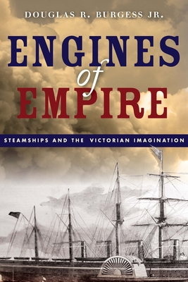 Engines of Empire: Steamships and the Victorian Imagination - Burgess, Douglas R