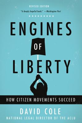 Engines of Liberty: How Citizen Movements Succeed - Cole, David