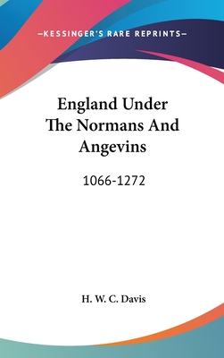 England Under the Normans and Angevins, 1066-1272 - Davis, H W C