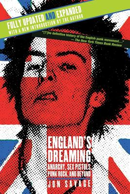 England's Dreaming, Revised Edition: Anarchy, Sex Pistols, Punk Rock, and Beyond - Savage, Jon (Introduction by)