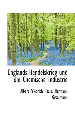 Englands Hendelskrieg Und Die Chemische Industrie - Hesse, Albert Friedrich, and Grossmann, Hermann