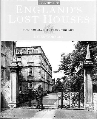 England's Lost Houses: From the Archives of Country Life - Worsley, Giles