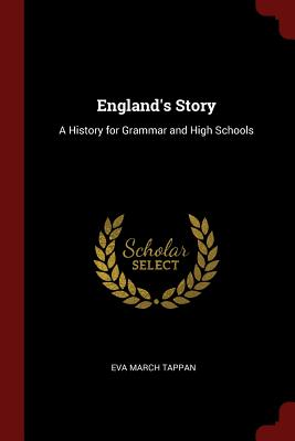 England's Story: A History for Grammar and High Schools - Tappan, Eva March