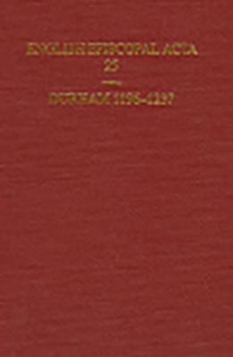 English Episcopal ACTA: Volume 25: Durham 1196-1237 - Snape, M G (Editor)