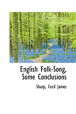 English Folk-Song, Some Conclusions - James, Sharp Cecil