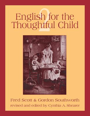 English for the Thoughtful Child, Vol. 2 - Scott, Fred & Gordon Sputhworth; Shearer, Cynthia A.