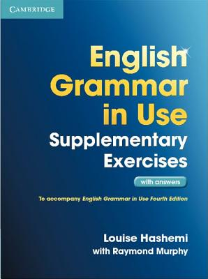 English Grammar in Use Supplementary Exercises with Answers - Hashemi, Louise, and Murphy, Raymond