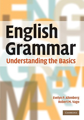 English Grammar: Understanding the Basics - Altenberg, Evelyn P, and Vago, Robert M