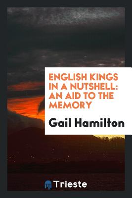 English Kings in a Nutshell: An Aid to the Memory - Hamilton, Gail