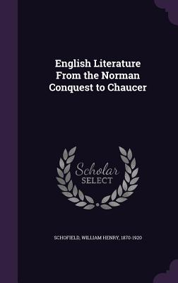 English Literature from the Norman Conquest to Chaucer - Schofield, William Henry