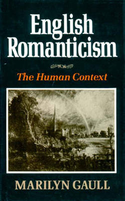 English Romanticism: The Human Context - Gaull, Marilyn