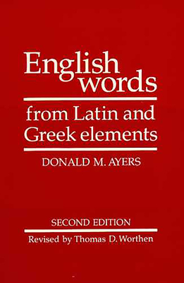 English Words from Latin and Greek Elements - Ayers, Donald M, and Worthen, Thomas D (Revised by), and Cherry, R L