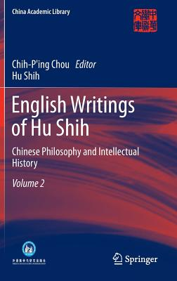 English Writings of Hu Shih: Chinese Philosophy and Intellectual History (Volume 2) - Shih, Hu, and Chou, Chih-p'ing (Editor)