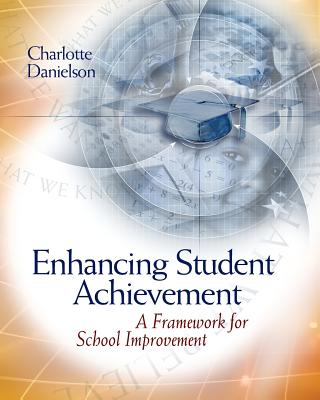 Enhancing Student Achievement: A Framework for School Improvement - Danielson, Charlotte