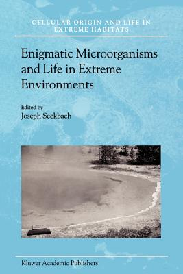 Enigmatic Microorganisms and Life in Extreme Environments - Seckbach, Joseph (Editor)