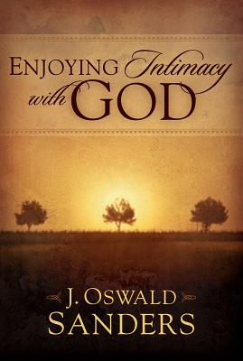 Enjoying Intimacy with God - Sanders, J Oswald