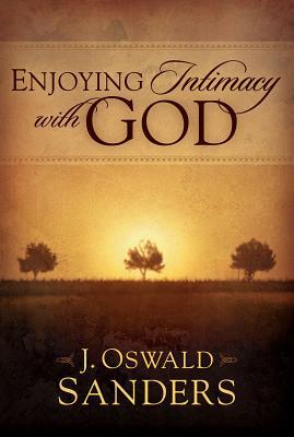 Enjoying Intimacy with God - Sanders, J Oswald