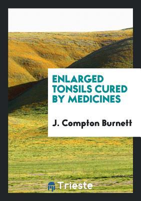 Enlarged Tonsils Cured by Medicines - Burnett, J Compton