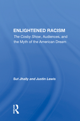 """Enlightened Racism: """"the Cosby Show, Audiences, and the Myth of the American Dream"""" - Jhally, Sut"""