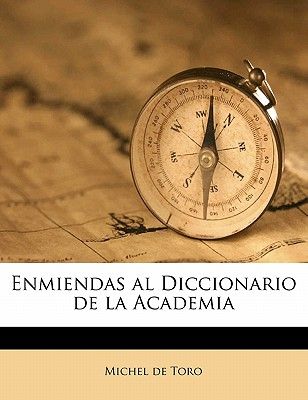Enmiendas Al Diccionario de La Academia - Toro, Michel De