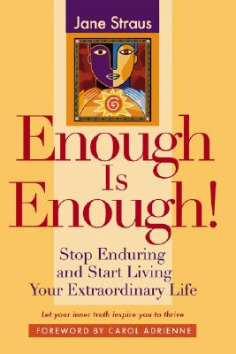 Enough Is Enough!: Stop Enduring and Start Living Your Extraordinary Life - Straus, Jane
