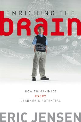 Enriching the Brain: How to Maximize Every Learner's Potential - Jensen, Eric, S.J.