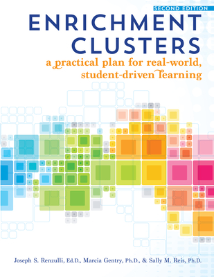 Enrichment Clusters: A Practical Plan for Real-World, Student-Driven Learning - Renzulli, Joseph S, Dr.
