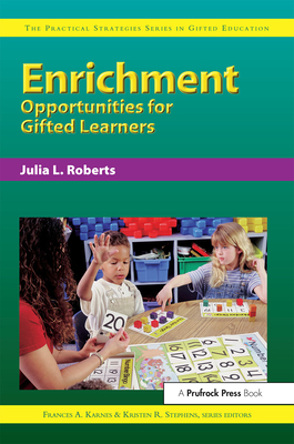 Enrichment Opportunities for Gifted Learners - Karnes, Frances A, PhD, and Roberts, Julia, Ed, and Stephens, Kristen, PH.D.